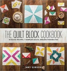 The Quilt Block Cookbook: 50 Block Recipes, 7 Sample Quilts, Endless Possibilities: Amy Gibson: 9781940655147: Amazon.com: Books