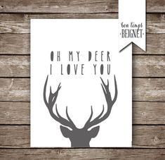 Oh My Deer, I Love You - Listing includes TWO Printable jpeg files set at 8x10, 11x14, AND A4    This listing is an instant download so the file
