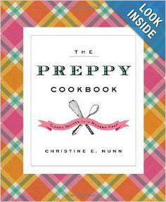 The Preppy Cookbook: Classic Recipes for the Modern Prep: Christine E. Nunn: 9780544114586: Amazon.com: Books