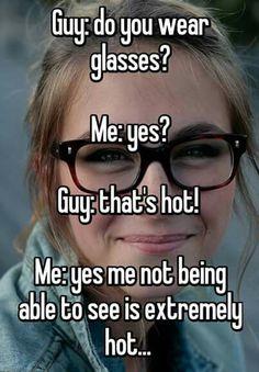 I don't even wear glasses