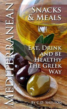 Mediterranean Diet (Mediterranean Diet Snacks & Meals: Eat, Drink And Be Healthy The Greek Way)