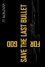 Save the Last Bullet for God by JT Alblood - Free on Kindle Unlimited! Details at OnlineBookClub.org  @OnlineBookClub