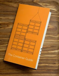 The Container Guide, A Field Guide to Shipping Containers