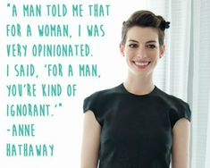 Quotes and inspiration from Celebrity QUOTATION - Image : As the quote says - Description Inspirational Feminist Quotes: Anne Hathaway. Great Quotes, Quotes To Live By, Inspirational Quotes, Funny Quotes, Motivational Quotes, Awesome Quotes, Wisdom Quotes, Feminist Quotes, Funny Feminist