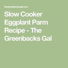 Slow Cooker Eggplant Parm Recipe - The Greenbacks Gal