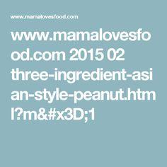 www.mamalovesfood.com 2015 02 three-ingredient-asian-style-peanut.html?m=1