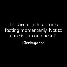 To dare is to lose one's footing momentarily. Not to dare is to lose oneself. - Kierkegaard ---SO TRUE! Kierkegaard Quotes, Soren Kierkegaard, The Words, Cool Words, Quotable Quotes, Book Quotes, Me Quotes, Great Quotes, Inspirational Quotes