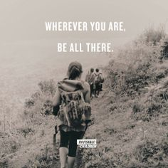 """Wherever you are, be all there"" - Jim Elliot"