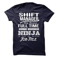 SHIFT MANAGER Only Because Full Time Multi Tasking Ninja Is Not An Actual Job Title T-Shirts, Hoodies. VIEW DETAIL ==► https://www.sunfrog.com/LifeStyle/SHIFT-MANAGER-NINJA-89953191-Guys.html?id=41382