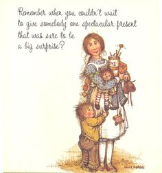 Remember when you couldn't wait to give somebody one spectacular present that was sure to be a big surprise? - written by Doris Faulhaber; illustrated by Holly Hobbie; published 1972; American Greetings Corporation