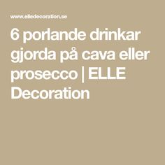 6 porlande drinkar gjorda på cava eller prosecco | ELLE Decoration