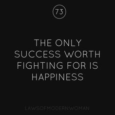The only success worth fighting for is happiness.