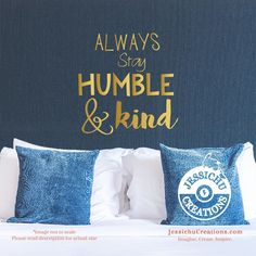 Always stay humble and kind - Inspired Motivational Quote Wall Vinyl Decal Custom Decals, Custom Wall, Vinyl Decals, Wall Vinyl, Kids Wall Decals, Removable Wall Decals, Wall Stickers, Home Quotes And Sayings, Wall Quotes