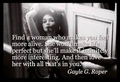 Find a woman who makes you feel more alive..