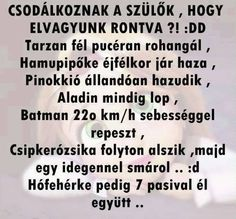 csodálkoznak a szülők??? Bad Memes, Stupid Memes, Funny Jokes, Really Funny, Funny Cute, Funny Photos, Funny Images, Daily Inspiration Quotes, Weird Pictures