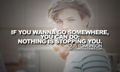 """""""If you wanna go somewhere, you can do. Nothing is stopping you"""" - @Louis_Tomlinson"""