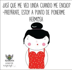 ¿Así que me veo linda cuando me enojo? #Quotes #Ilustraciones by Nayelly Tenorio