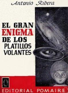 El gran enigmas de los Platillos Volantes - Antonio Ribera