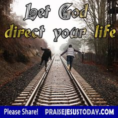 Let God direct your life.