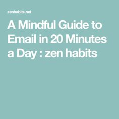 A Mindful Guide to Email in 20 Minutes a Day : zen habits