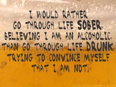 Wouldn't you agree?  #sobriety #sober #recovery #drunk #alcoholic #addiction #truth #quote #sobrietyquote