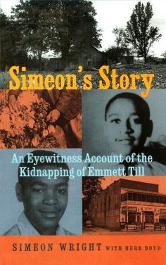 """Setting the record straight for Emmett Till: """"Simeon's Story: An Eyewitness Account of the Kidnapping of Emmett Till""""    By Simeon Wright with Herb Boyd"""