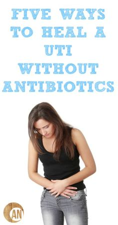 Five Ways To Heal A UTI Without Antibiotics - find out how to get rid of UTIs naturally!