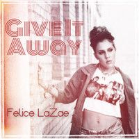 Give It Away EP by Felice LaZae on SoundCloud