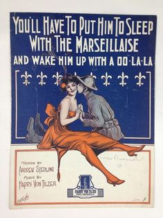 """You'll Have To Put Him To Sleep With The Marsellaise and Wake Him Up With a OO LA-LA"" ~ WWI era sheet music cover."