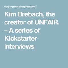 Kim Brebach, the creator of UNFAIR. – A series of Kickstarter interviews Web Development Projects, Best Games, Crowd, The Creator, Interview