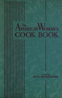 The American Woman's Cook Book, edited by: Ruth Berolzheimer (1939)   Archive.org ~ Prelinger Library