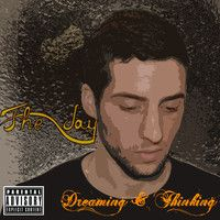 Dreaming & Thinking (2013) First Mixtape by The Jay. Follow The Jay on: Twitter: twitter.com/thejayvalencia Facebook: www.facebook.com/pages/The-Jay/296728490439977