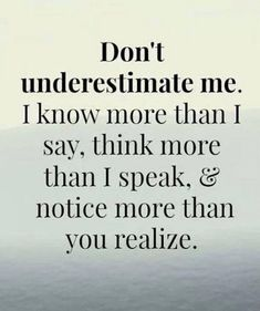 inspirational quotes & We choose the most beautiful Inspirational Quotes Part 1 for you.Don't underestimate me. I know more than I say, think more that I speak, and notice more than you realize. most beautiful quotes ideas Quotable Quotes, Funny Quotes, Quotes Quotes, It's Funny, Truth Quotes, Lying Quotes, Betrayal Quotes, Yoga Quotes, Sarcastic Quotes