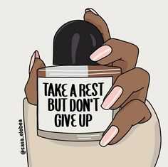 Take a break but don't give up.....