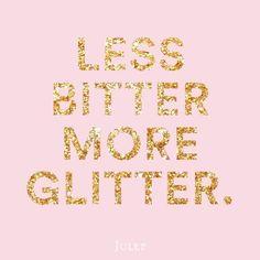 Less Bitter More Glitter