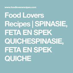 Food Lovers Recipes | SPINASIE, FETA EN SPEK QUICHESPINASIE, FETA EN SPEK QUICHE Feta, Banting, Veggie Recipes, Curry, Veggies, Cooking, Lovers, Kos, Food Ideas