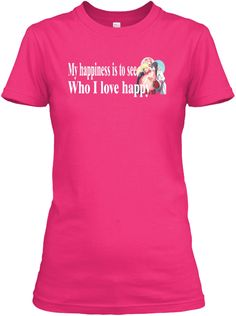 MY HAPPINESS TO SEE WHO I LOVE HAPPY NARUTO TSHIRT