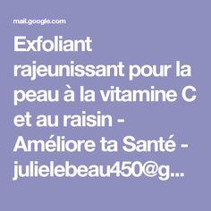 Exfoliant rajeunissant pour la peau à la vitamine C et au raisin - Améliore ta Santé - julielebeau450@gmail.com - Gmail Gmail, Exfoliant, Vitamin E, Recipe