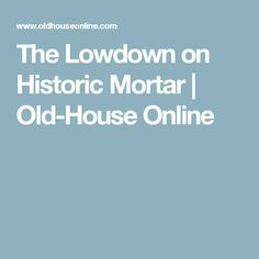The Lowdown on Historic Mortar | Old-House Online