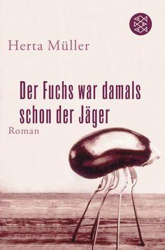Herta Müller - Der Fuchs war damals schon der Jäger