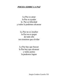 POESIA SOBRE LA PAZ La Paz es amar la Paz es ayudar la Paz es felicidad y todos la podemos alcanzar La Paz no es insultar ...