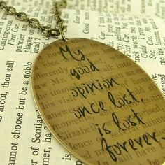 Pride and Prejudice by Jane Austen - My Good Opinion Once Lost - Literary Quote Brass Pendant Necklace Jane Austen, Pride And Prejudice Quotes, Literary Quotes, Literary Heroes, Movie Quotes, Serious Quotes, Mr Darcy, Geek Out, Book Lovers