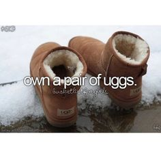 Own a pair of UGGs. Bucket list before i die