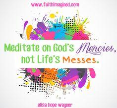 Meditate on God's mercies!!!