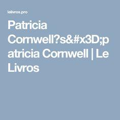 Patricia Cornwell?s=patricia Cornwell | Le Livros