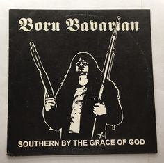 BORN BAVARIAN SOUTHERN BY THE GRACE OF GOD VINYL 1995 FREE SHIPPING LP IMPORT
