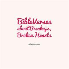 Bible Verses & Quotes About Breakups, Broken Hearts, Heartbreak, Hurts, Hurting, Healing