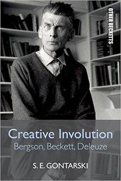 Creative Involution: Bergson, Beckett, Deleuze (Other Becketts EUP) by S.E. Gontarski (2015-10-01): S.E. Gontarski;: AmazonSmile: Books