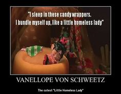 One of my favourite quotes from Vanellope in the movie Wreck-it Ralph! Yes I seriously couldn't stop saying this for days after I watched it again and it was even part of my dream! Too funny! I say it and people look at me like a freak!
