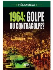 "Em ""1964: Golpe ou Contragolpe?"", Hélio Silva complementa os livro do Ciclo de Vargas"